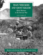 Allied Marines In The Korean War: Train Wreckers And Ghost Killers [Illustrated Edition] ebook by Dr Leo J. Daugherty III