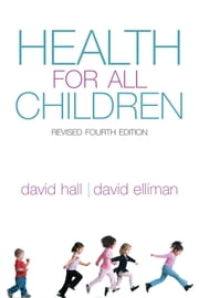 Health for all Children: Revised Fourth Edition ebook by David M B Hall,David Elliman