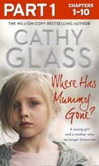 Where Has Mummy Gone?: Part 1 of 3: A young girl and a mother who no longer knows her ebook by Cathy Glass