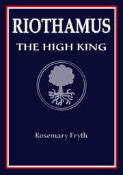 The High King: Book Two of the 'Riothamus' trilogy ebook by Rosemary Fryth