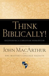 Think Biblically! (Trade Paper): Recovering a Christian Worldview - Recovering a Christian Worldview ebook by John MacArthur,John MacArthur,Pat Ennis,Clyde P., Jr. Greer,Grant Horner,John A. Hughes,Taylor B. Jones,Richard L. Mayhue,Brian K. Morley,Paul T. Plew,R. W., II Mackey,Stuart W. Scott,John P. Stead,John D. Street,Mark A. Tatlock