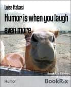 Humor is when you laugh even more - For a good mood and laughing without end - humorous and witty, colorfully mixed ebook by Luise Hakasi