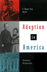Adoption in America - Historical Perspectives ebook by E. Wayne Carp