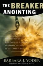 The Breaker Anointing ebook by Barbara J. Yoder,Chuck Pierce