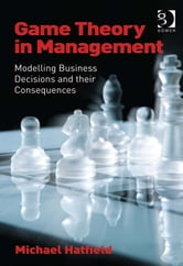 Game Theory in Management - Modelling Business Decisions and their Consequences ebook by Mr Michael Hatfield
