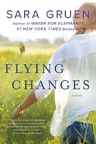 Flying Changes - A Novel ebook by Sara Gruen