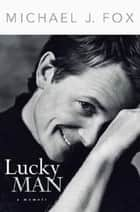 Lucky Man - A Memoir ebook by Michael J. Fox