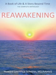 REAWAKENING - a BOOK OF LIFE & A STORY BEYOND TIME ebook by Howard Lawrence Scheiner, MD/AAHIVS