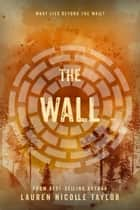 The Wall ebook by Lauren Nicolle Taylor