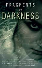 Fragments of Darkness: An Anthology of Thrilling Stories ebook by Jessica Gunn, Dorothy Dreyer, Lisa M. Basso,...