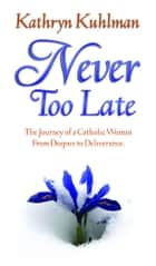Never Too Late ebook by Kuhlman, Kathryn