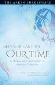 Shakespeare in Our Time - A Shakespeare Association of America Collection ebook by Professor Suzanne Gossett,Prof. Dympna Callaghan
