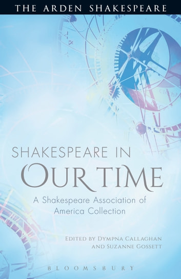 Shakespeare in Our Time - A Shakespeare Association of America Collection ebook by Prof. Dympna Callaghan,Prof. Suzanne Gossett