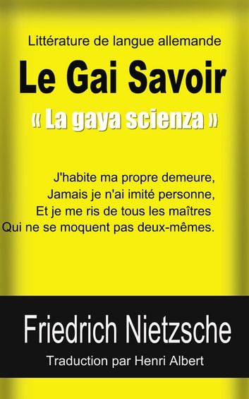 Le Gai Savoir « La gaya scienza » ebook by Friedrich Nietzsche,Henri Albert