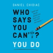 Who Says You Can't? You Do audiobook by Daniel Chidiac