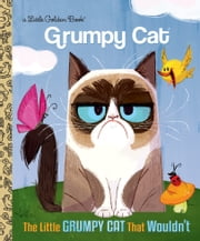 The Little Grumpy Cat that Wouldn't (Grumpy Cat) ebook by Golden Books