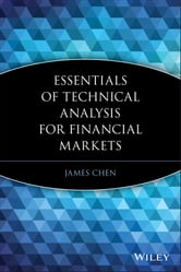 Essentials of Technical Analysis for Financial Markets ebook by James Chen