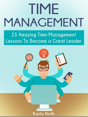 Time Management: 23 Amazing Time-Management Lessons To Become a Great Leader ebook by Karla Roth