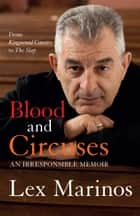 Blood and Circuses - An irresponsible memoir ebook by Lex Marinos