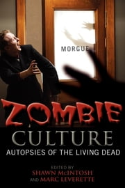 Zombie Culture - Autopsies of the Living Dead ebook by Shawn McIntosh,Marc Leverette