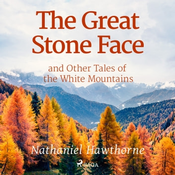 The Great Stone Face and Other Tales of the White Mountains audiobook by Nathaniel Hawthorne