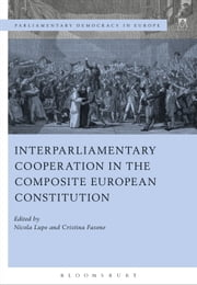 Interparliamentary Cooperation in the Composite European Constitution ebook by Professor Nicola Lupo,Dr. Cristina Fasone