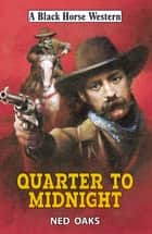 Quarter to Midnight ebook by Ned Oaks