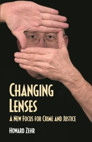 Changing Lenses - A New Focus for Crime and Justice ebook by Howard Zehr