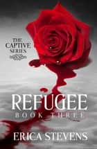 Refugee (The Captive Series Book 3) ebook by Erica Stevens