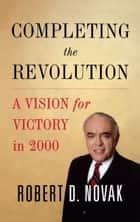 Completing the Revolution ebook by Robert D. Novak