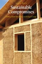 Sustainable Compromises - A Yurt, a Straw Bale House, and Ecological Living ebook by Alan Boye