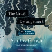 The Great Derangement - Climate Change and the Unthinkable audiobook by Amitav Ghosh