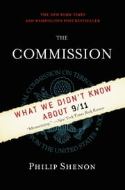 The Commission - The Uncensored History of the 9/11 Investigation ebook by Philip Shenon