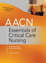 AACN Essentials of Critical Care Nursing, Second Edition ebook by Marianne Chulay,Suzanne Burns,American Association of Critical-Care Nurses (AACN)