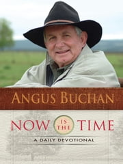Now is the Time - A daily devotional ebook by Angus Buchan