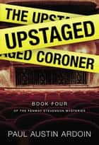 The Upstaged Coroner ebook by Paul Austin Ardoin
