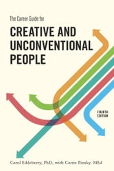 The Career Guide for Creative and Unconventional People, Fourth Edition ebook by Carol Eikleberry, Ph.D.,Carrie Pinsky