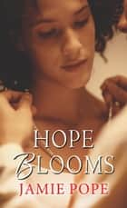 Hope Blooms ebook by Jamie Pope