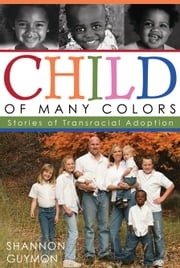 Child of Many Colors - LDS Stories of Transracial Adoption ebook by Shannon Guymon