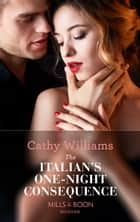 The Italian's One-Night Consequence (Mills & Boon Modern) (One Night With Consequences, Book 44) 電子書 by Cathy Williams