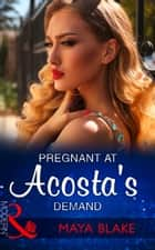 Pregnant At Acosta's Demand (Mills & Boon Modern) ebook by Maya Blake