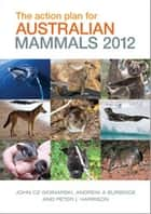 The Action Plan for Australian Mammals 2012 ebook by Andrew Burbidge, Peter Harrison, John Woinarski