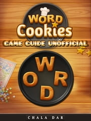 Word Cookies Game Guide Unofficial ebook by Chala Dar