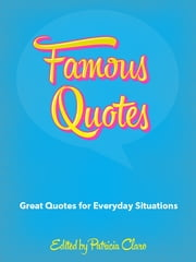Famous Quotes - Great Quotes for Everyday Situations ebook by Patricia Claro