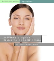 A Dermatologists Quick Guide to Skin Care ebook by Charles River Editors