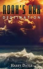 Noah's Ark: Destination 電子書籍 by Harry Dayle