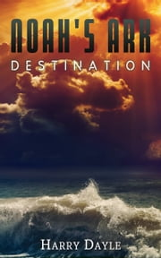 Noah's Ark: Destination ebook by Harry Dayle