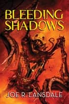 Bleeding Shadows ebook by Joe R. Lansdale