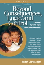 Beyond Consequences, Logic, and Control, Volume 2 - A Love Based Approach to Helping Children With Severe Behaviors ebook by Kobo.Web.Store.Products.Fields.ContributorFieldViewModel
