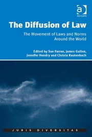 The Diffusion of Law - The Movement of Laws and Norms Around the World ebook by Dr James Gallen,Professor Christa Rautenbach,Professor Sue Farran,Dr Seán Patrick Donlan,Mr Julian Sidoli del Ceno